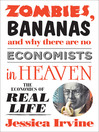Zombies, Bananas and Why There Are No Economists in Heaven (eBook): The Economics of Real Life